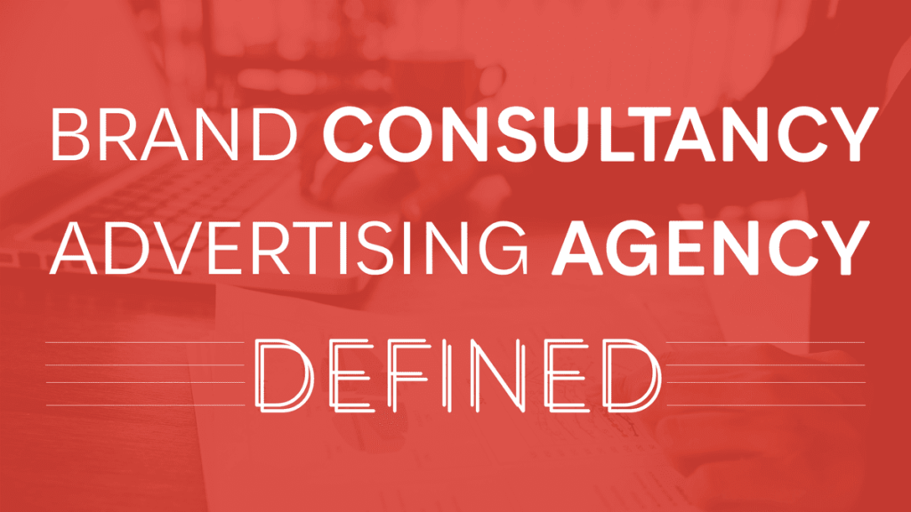 Brand consultancy and advertising agency defined